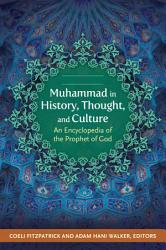 Muhammad in History, Thought, and Culture: An Encyclopedia of the Prophet of God [2 volumes]