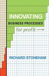 Innovating Business Processes for Profit: How to run a process program for business leaders