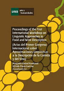 Proceedings of the First International Workshop on Linguistic Approaches to Food and Wine Description  Actas Del Primer Congreso Internacional Sobre Aproximaciones Ling    sticas a la Descripci  n de la Comida Y Del Vino  Que Tuvo Lugar en Madrid en Mayo de 2009  PDF