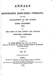 Annals of the Honorable East-India Company: From Their Establishment by the Charter of Queen Elizabeth, 1600, to the Union of the London and English East-India Companies, 1707-8, Volume 1