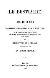 Le Bestiaire: Das Thierbuch des normannischen Dichters Guillaume le Clerc, zum ersten Male vollständig nach den Handschriften von London, Paris und Berlin