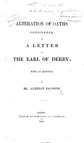 Alteration of Oaths considered, in a letter to the Earl of Derby; with an Appendix