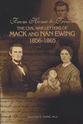 From Home to Trench: The Civil War Letters of Mack and Nan Ewing