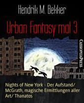 Urban Fantasy mal 3: Nights of New York - Der Aufstand/ McGrath, magische Ermittlungen aller Art/ Thanatos