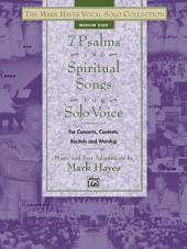 The Mark Hayes Vocal Solo Series: 7 Psalms and Spiritual Songs for Solo Voice: For Medium High Voice