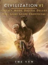 Civilization VI Cheats, Mods, Digital Deluxe, Mac, Game Guide Unofficial