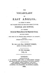 The Vocabulary of East-Anglia: An Attempt to Record the Vulgar Tongue of the Twin Sister Counties Norfolk and Suffolk, as it Existed in the Last Twenty Years of the Eighteenth Century, and Still Exists : with Proof of Its Antiquity from Etymology and Authority ; in Two Volumes, Volume 2