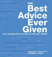 Best Advice Ever Given: Life Lessons for Success In the Real World