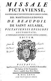 Missale pictaviense: illustrissimi et reverendissimi in Christo Patris DD. Martialis-Ludovici de Beaupoil de Saint Aulaire, Pictaviensis episcopi auctoritate, ac venerabilis ejusdem ecclesiae capituli consensu, editum