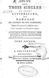Les trois siecles de notre littérature ou Tableau de l'esprit de nos écrivains depuis François I, Jusqu'en 1772 ...: tome second
