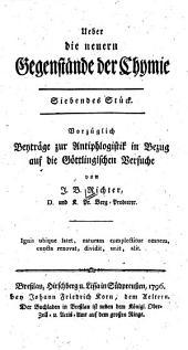 Ueber die neuern Gegenstände der Chymie: Vorzüglich Beyträge zur Antiphlogistik in Bezug auf die Göttlingischen Versuche, Band 7