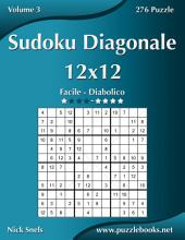 Sudoku Diagonale 12x12 - Da Facile a Diabolico - Volume 3 - 276 Puzzle