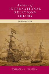 A History of International Relations Theory: 3rd edition, Edition 3