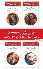 Harlequin Presents August 2017 - Box Set 2 of 2: The Prince's Stolen Virgin\Pregnant at Acosta's Demand\Carrying the Spaniard's Child\Bought for the Billionaire's Revenge
