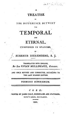A treatise of the difference betwixt the temporal and eternal     Translated     by Sir Vivian Mullineaux     And since revised and corrected  according to the last Spanish edition