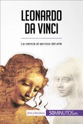 Leonardo da Vinci: La ciencia al servicio del arte