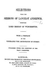 Selections from the Sermons of Lancelot Andrewes ... With a preface by ... the Archdeacon of Surrey J. S. Utterton