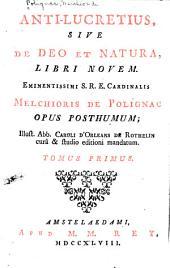 Anti-Lucretius, sive De Deo et natura, libri novem: Eminentissimi s. r. e. cardinalis Melchioris de Polignac opus post-humum