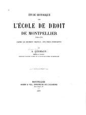 Étude historique sur l'École de droit de Montpellier (1160-1793): d'après les documents originaux avec pièces justificatives