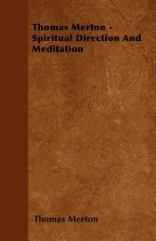 Thomas Merton   Spiritual Direction And Meditation