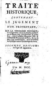 Traité historique: contenant le jugement d'un Protestant, sur la Théologie mystique, sur le Quietisme, et sur les demêlez de l'evêque de Meaux avec l'archeveque de Cambray ...