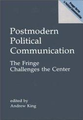 Postmodern Political Communication: The Fringe Challenges the Center