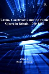 Crime  Courtrooms and the Public Sphere in Britain  1700 1850 PDF