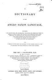 A Dictionary of the Anglo-Saxon Language, Containing the Accentuation, the Grammatical Inflections, the Irregular Words Referred to Their Themes, the Parallel Terms from the Other Gothic Languages, the Meaning of the Anglo-Saxon in English and Latin, and Copious English and Latin Indexes, Serving as a Dictionary of English and Anglo-Saxon, as Well as of Latin and Anglo-Saxon