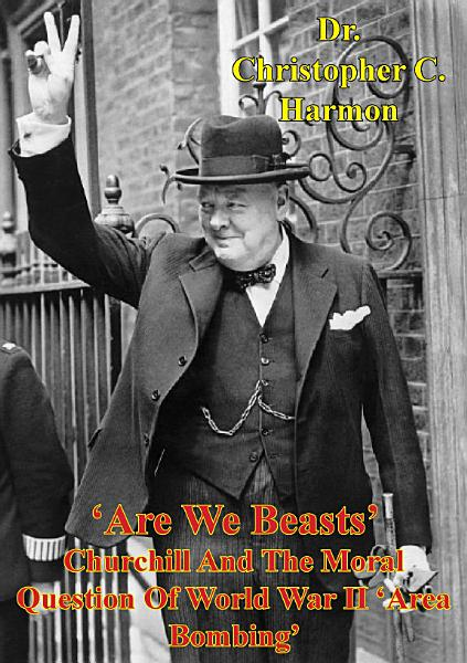 Download  Are We Beasts  Churchill And The Moral Question Of World War II  Area Bombing  Book