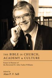 The Bible in Church, Academy, and Culture: Essays in Honour of the Reverend Dr. John Tudno Williams