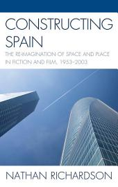 Constructing Spain: The Re-imagination of Space and Place in Fiction and Film, 1953–2003