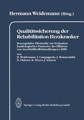Qualitätssicherung der Rehabilitation Herzkranker: Retrospektive Pilotstudie zur Evaluation kardiologischer Parameter der Effizienz von Anschlußheilbehandlungen (AHB) dargestellt in 2 Kapiteln: Leistungsspektrum und Wiedereingliederung