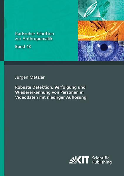 Robuste Detektion  Verfolgung und Wiedererkennung von Personen in Videodaten mit niedriger Aufl  sung PDF