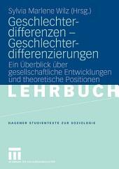 Geschlechterdifferenzen - Geschlechterdifferenzierungen: Ein Überblick über gesellschaftliche Entwicklungen und theoretische Positionen.