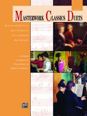 Masterwork Classics Duets, Level 7: A Graded Collection of Late Intermediate Piano Duets by Master Composers