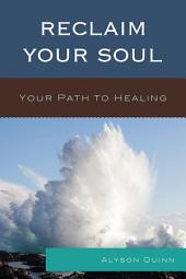 Reclaim Your Soul: Your Path to Healing