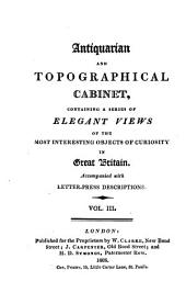 The Antiquarian and Topographical Cabinet: Containing a Series of Elegant Views of the Most Interesting Objects of Curiosity in Great Britain, with Letter-press Descriptions