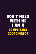 Don't Mess With Me, I Am A Compliance Coordinator