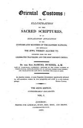 Oriental Customs Or, an Illustration of the Sacred Scriptures by an Explanatory Application of the Customs and Manners of the Eastern Nations and Especially the Jews, Therein Alluded to: Volume 1