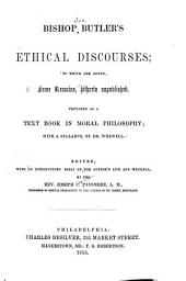 Bishop Butler's ethical discourses: to which are added some remains, hitherto unpublished. Prepared as a text book in moral philosophy