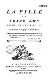 """La fille de seize ans, drame en 3 actes, par l'auteur de """"la Prise de Sainte-Lucie"""""""