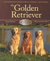 The Golden Retriever: A Comprehensive Guide to Buying, Owning, and Training