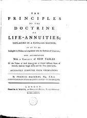 The Principles of the Doctrine of Life-annuities; Explained in a Familiar Manner, [...]: Volume 1