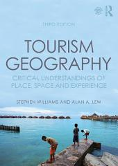 Tourism Geography: Critical Understandings of Place, Space and Experience, Edition 3