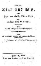 Deutscher Sinn und Witz, oder Züge von Geist, Witz, Kraft oder moralischer Größe der Deutschen: Mit einer biographie des berühmten Zinkgres