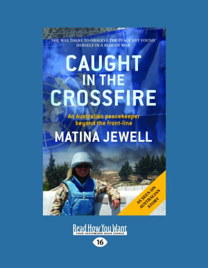 Caught in the Crossfire  An Australian Peacekeeper Beyond the Front Line  Large Print 16pt  PDF