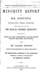 Minority Report of Mr. Stevens, Delegate from Oregon: Showing the Grounds Upon which the Regular Southern Delegation Were Entitled to Seats in the Convention at the Front Street Theatre, Baltimore : Mr. Leach's Protest Against the Exclusion of Their Delegates : Mr. Breckinridge's Acceptance of the Nomination : General Lane's Acceptance : the Democratic Platform