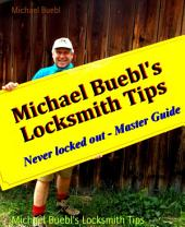 Michael Buebl's Locksmith Tips: Never locked out - Master Guide