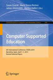 Computer Supported Education: 6th International Conference, CSEDU 2014, Barcelona, Spain, April 1-3, 2014, Revised Selected Papers