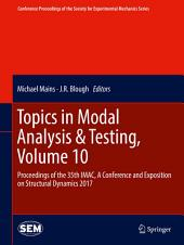 Topics in Modal Analysis & Testing, Volume 10: Proceedings of the 35th IMAC, A Conference and Exposition on Structural Dynamics 2017
